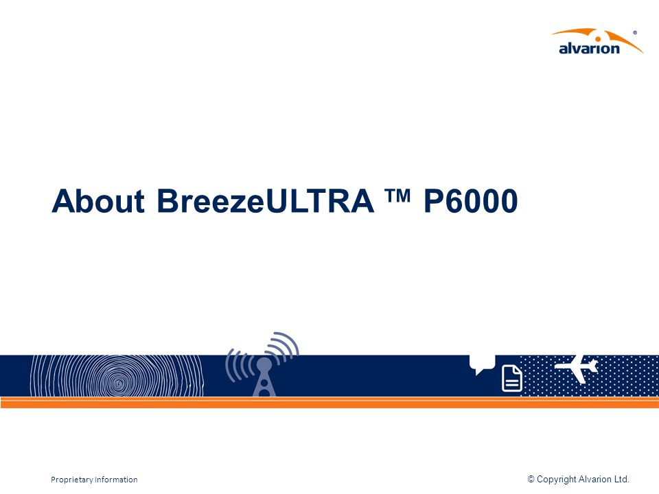 © Copyright Alvarion Ltd. Proprietary Information About BreezeULTRA P6000