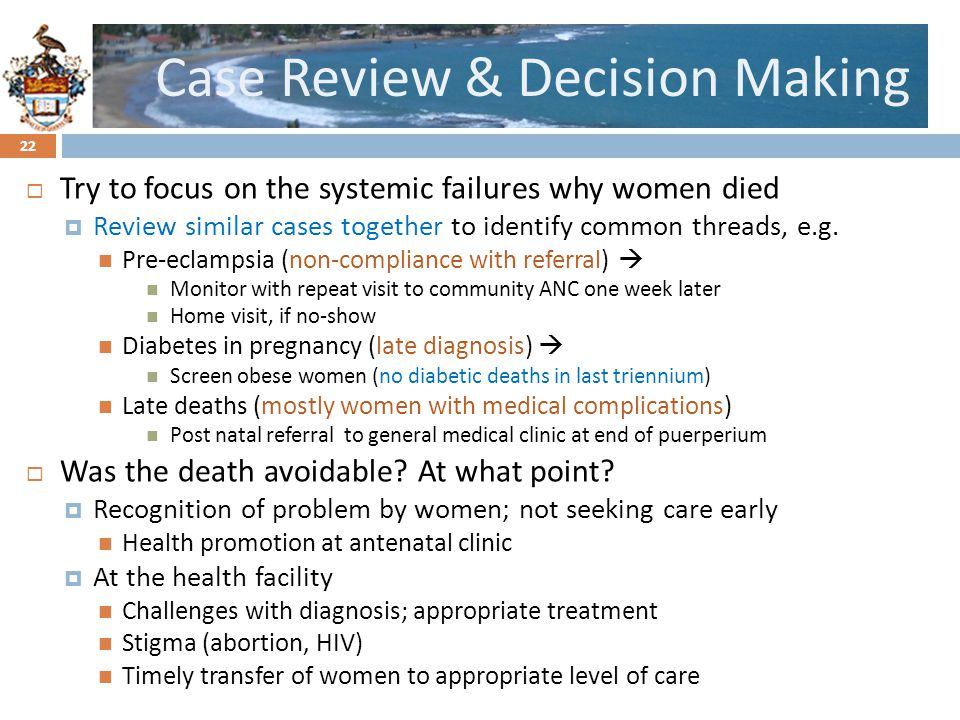 Click to edit Master title styleCase Review & Decision Making Try to focus on the systemic failures why women died Review similar cases together to identify common threads, e.g.