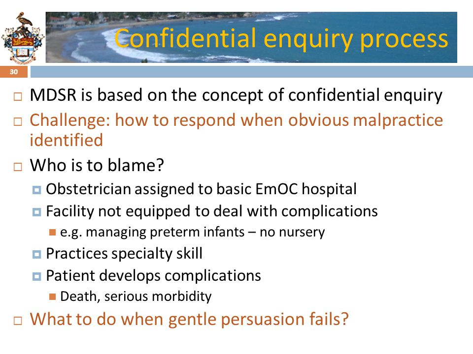 Click to edit Master title styleConfidential enquiry process MDSR is based on the concept of confidential enquiry Challenge: how to respond when obvious malpractice identified Who is to blame.
