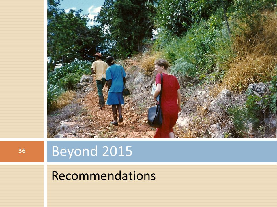 Recommendations Beyond 2015 36