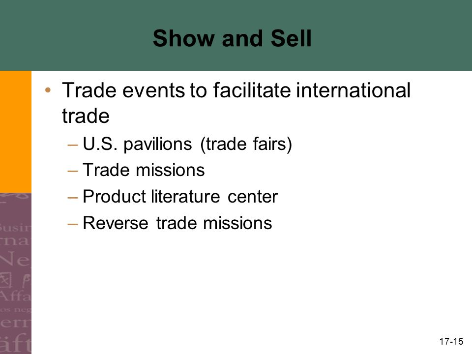 17-15 Show and Sell Trade events to facilitate international trade –U.S. pavilions (trade fairs) –Trade missions –Product literature center –Reverse t