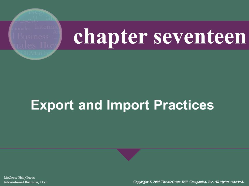 Export and Import Practices McGraw-Hill/Irwin International Business, 11/e Copyright © 2008 The McGraw-Hill Companies, Inc. All rights reserved. chapt