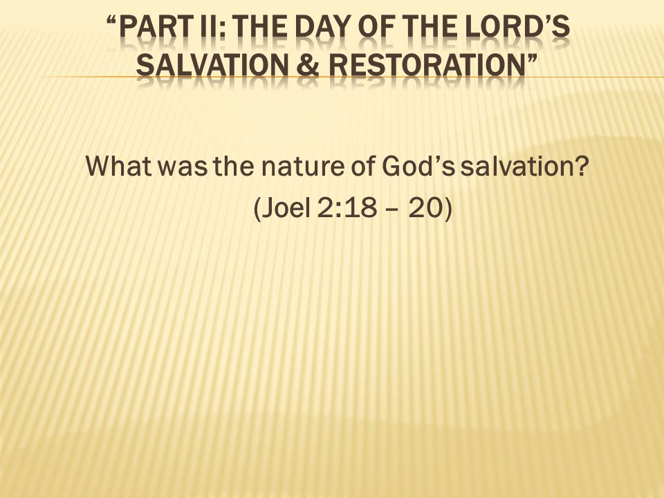 What was the nature of Gods salvation? (Joel 2:18 – 20)