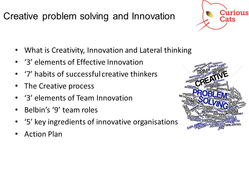 Creative problem solving and Innovation What is Creativity, Innovation and Lateral thinking 3 elements of Effective Innovation 7 habits of successful