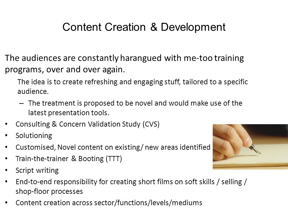 Content Creation & Development The audiences are constantly harangued with me-too training programs, over and over again. The idea is to create refres