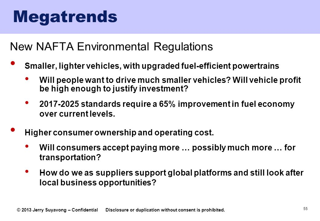 55 © 2013 Jerry Suyavong – ConfidentialDisclosure or duplication without consent is prohibited. Megatrends New NAFTA Environmental Regulations Smaller