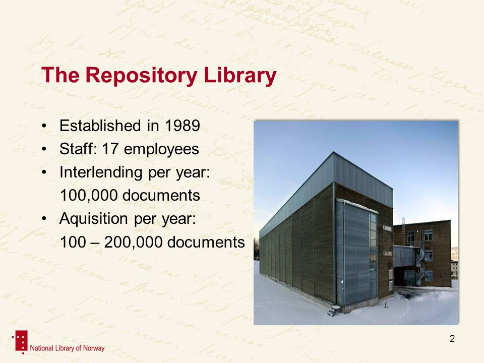 The Repository Library Established in 1989 Staff: 17 employees Interlending per year: 100,000 documents Aquisition per year: 100 – 200,000 documents 2