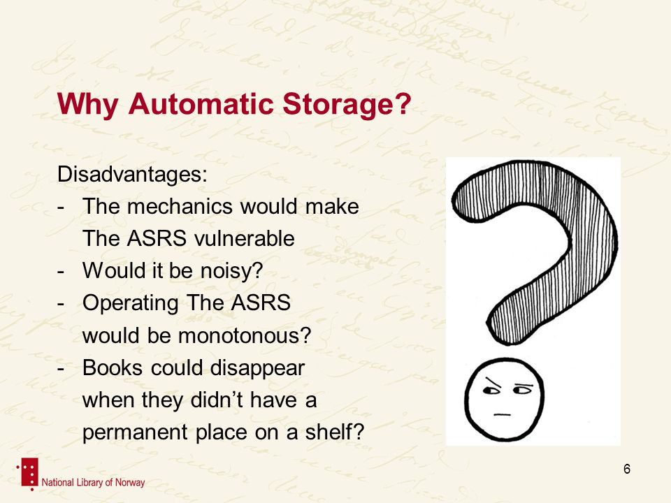 Conclusion The ASRS has given us easy access to our collection and made us able to carry out all loan orders within 24 hours From time to time we do have shutdowns, but all in all the operation stability is high Books can disappear, but more seldom than from traditional bookshelves 17