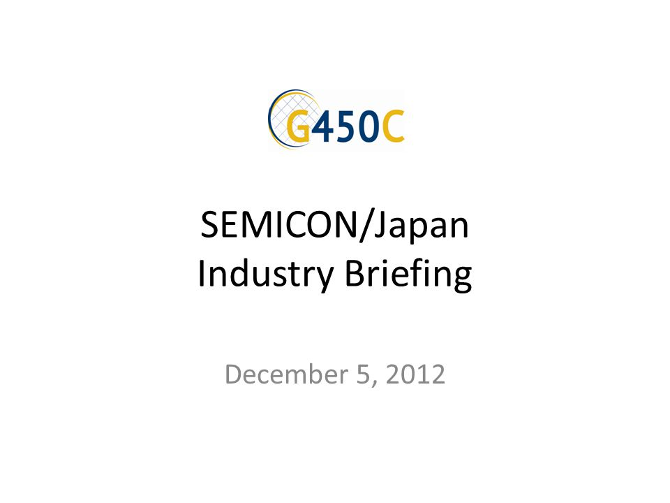 SEMICON/Japan Industry Briefing December 5, 2012
