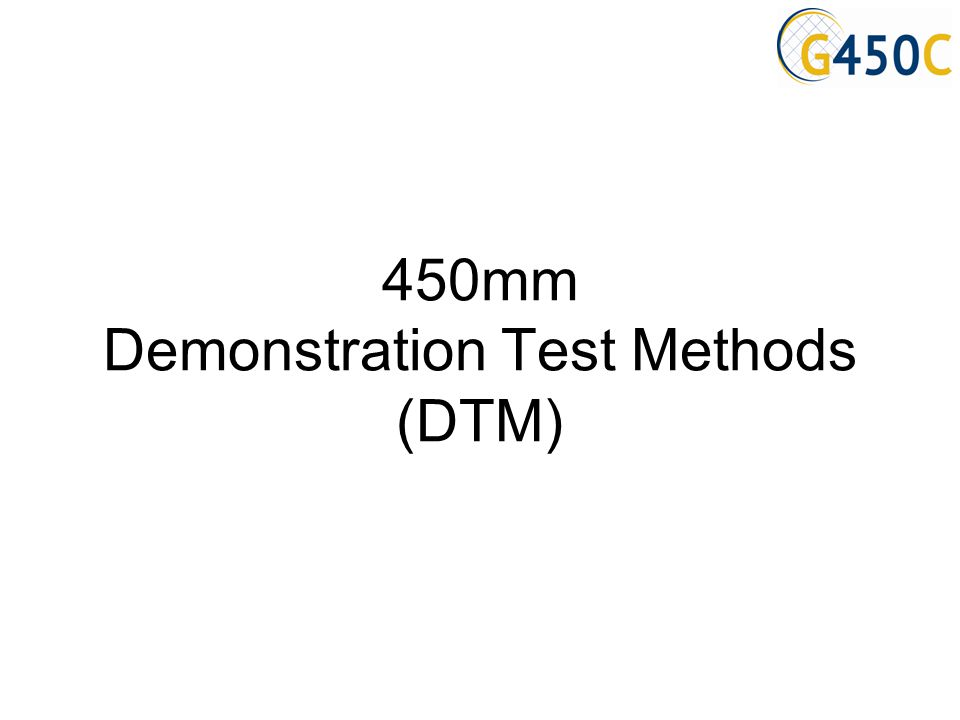 450mm Demonstration Test Methods (DTM)
