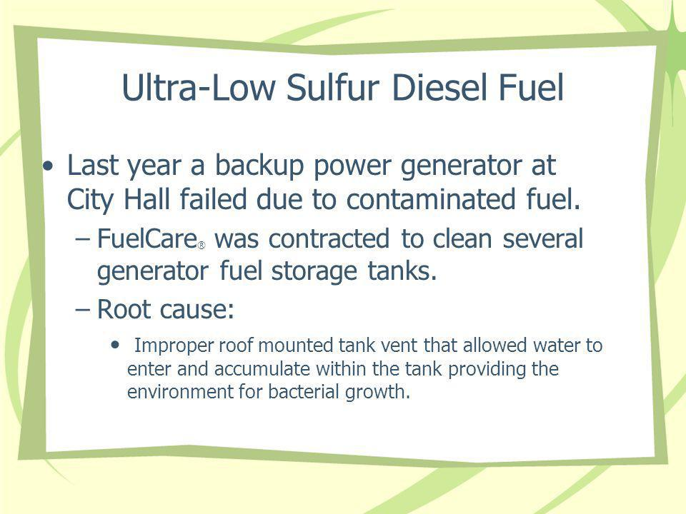 Ultra-Low Sulfur Diesel Fuel Last year a backup power generator at City Hall failed due to contaminated fuel.