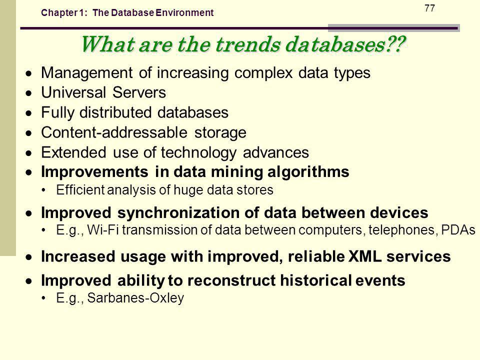 Chapter 1: The Database Environment 77 What are the trends databases?.