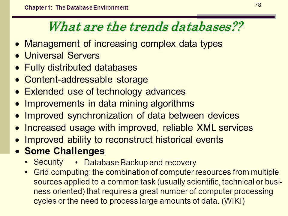 Chapter 1: The Database Environment 78 What are the trends databases?.