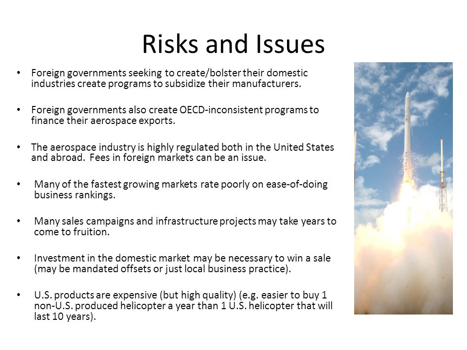 Risks and Issues Foreign governments seeking to create/bolster their domestic industries create programs to subsidize their manufacturers.
