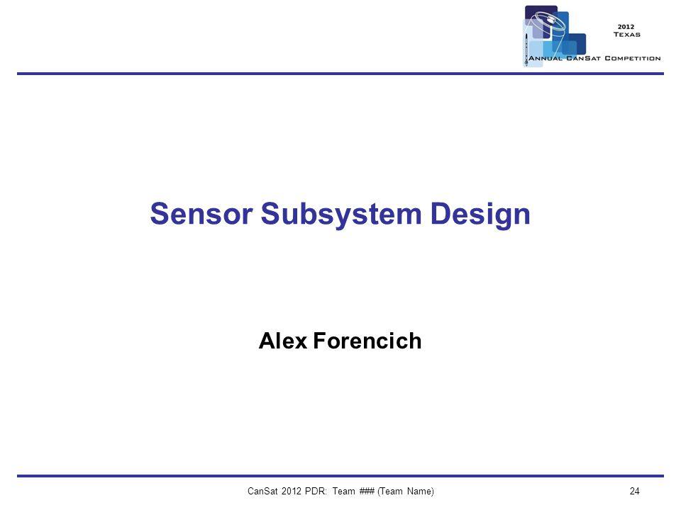 CanSat 2012 PDR: Team ### (Team Name)24 Sensor Subsystem Design Alex Forencich