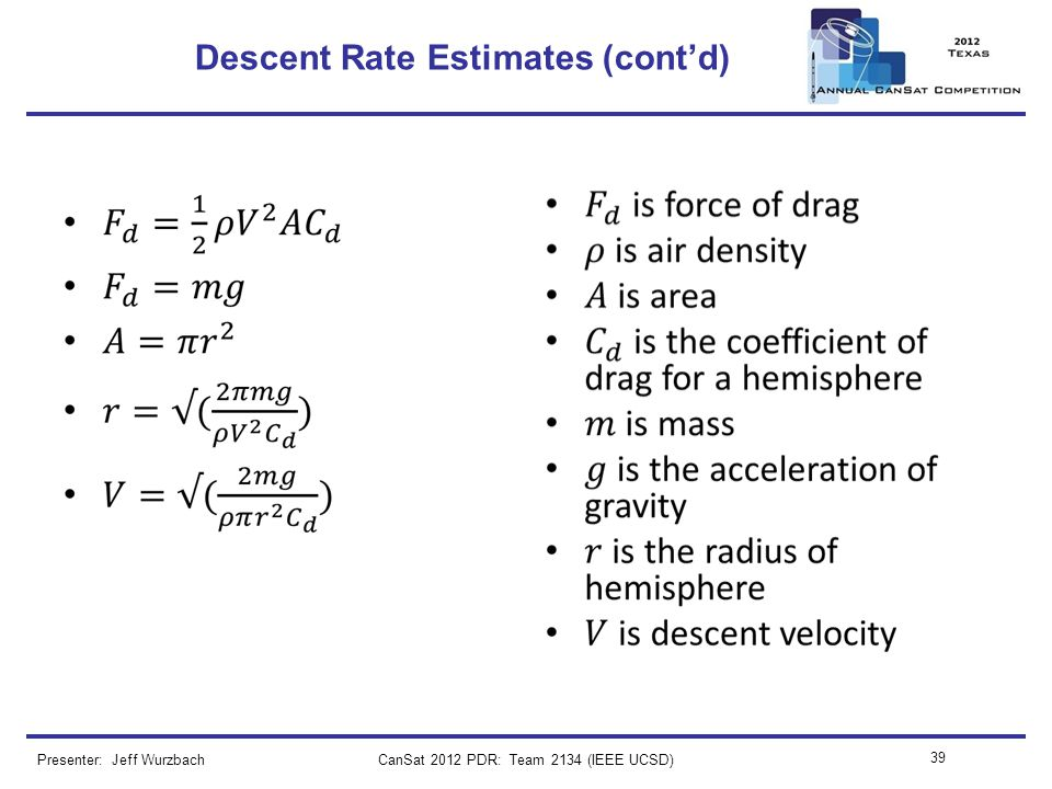 Descent Rate Estimates (contd) CanSat 2012 PDR: Team 2134 (IEEE UCSD) 39 Presenter: Jeff Wurzbach