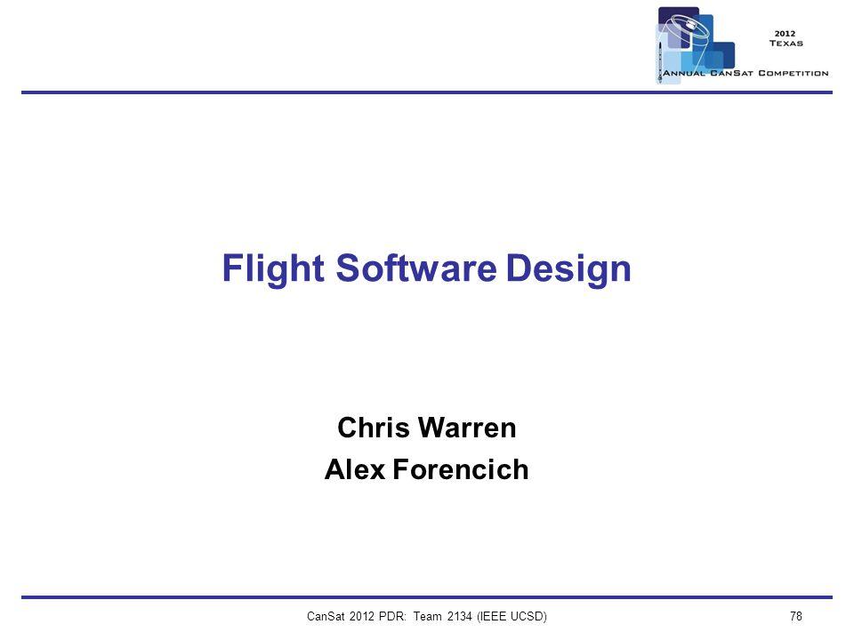 CanSat 2012 PDR: Team 2134 (IEEE UCSD)78 Flight Software Design Chris Warren Alex Forencich
