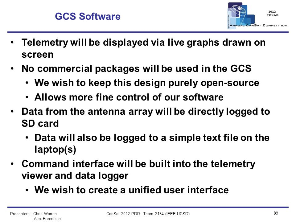 GCS Software Telemetry will be displayed via live graphs drawn on screen No commercial packages will be used in the GCS We wish to keep this design pu