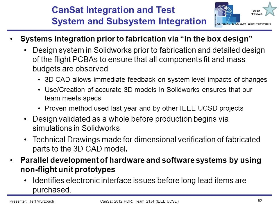 CanSat 2012 PDR: Team 2134 (IEEE UCSD) 92 CanSat Integration and Test System and Subsystem Integration Systems Integration prior to fabrication via In