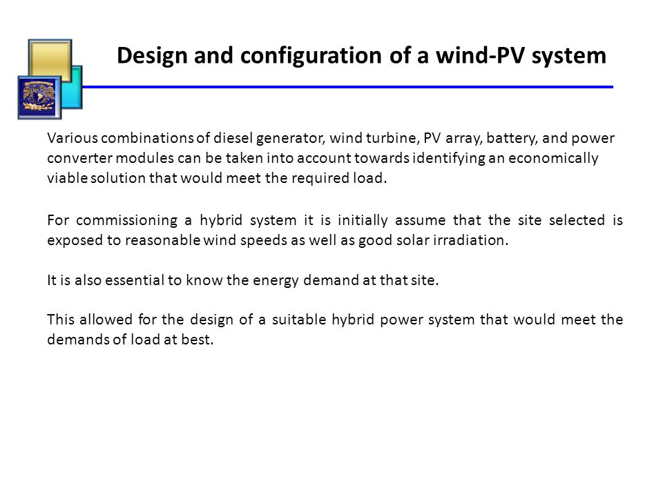 Design and configuration of a wind-PV system Various combinations of diesel generator, wind turbine, PV array, battery, and power converter modules ca