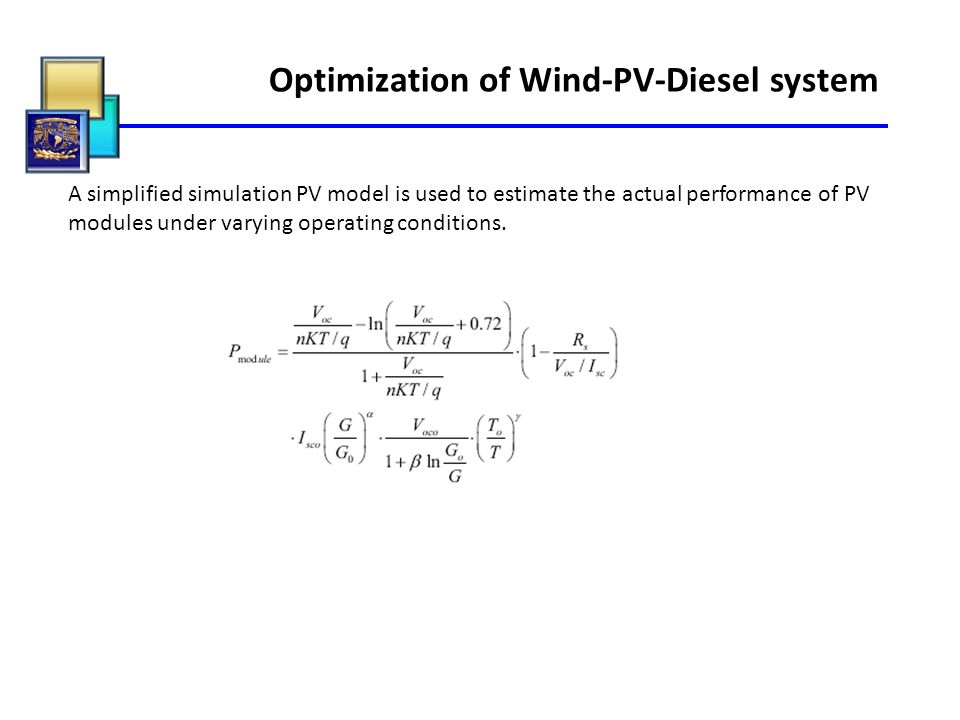 Optimization of Wind-PV-Diesel system A simplified simulation PV model is used to estimate the actual performance of PV modules under varying operatin