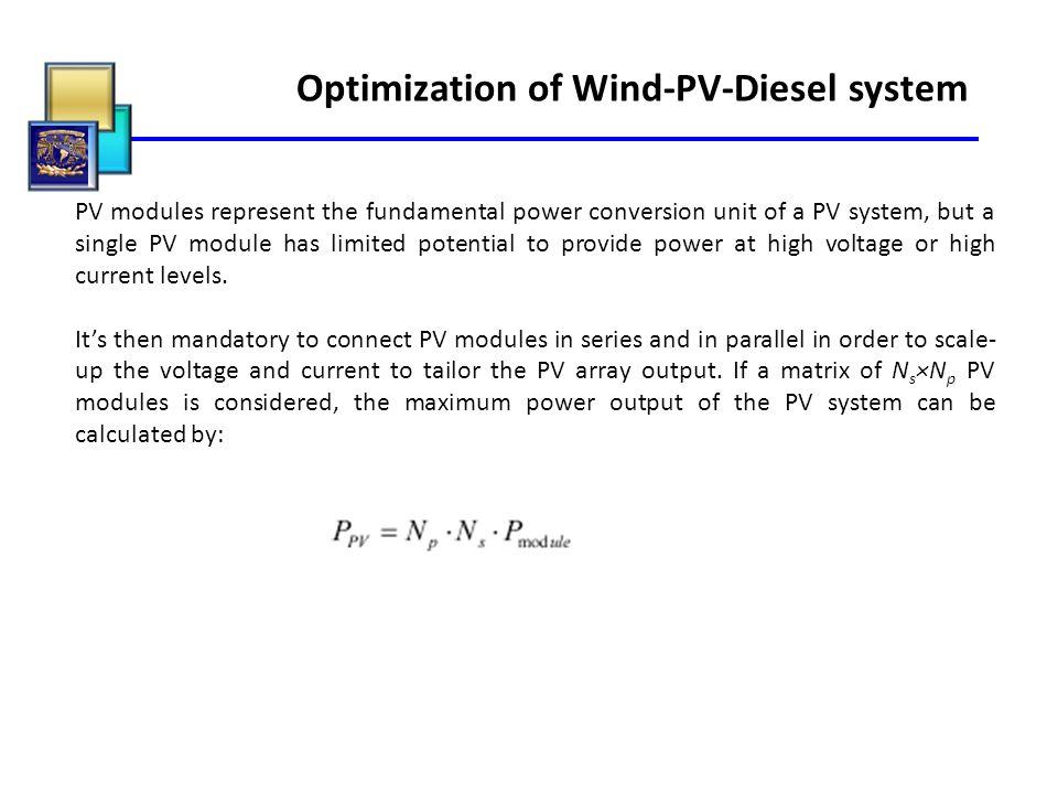 Optimization of Wind-PV-Diesel system PV modules represent the fundamental power conversion unit of a PV system, but a single PV module has limited po