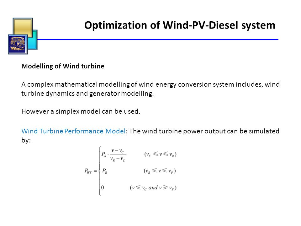 Optimization of Wind-PV-Diesel system Wind Turbine Performance Model: The wind turbine power output can be simulated by: Modelling of Wind turbine A c