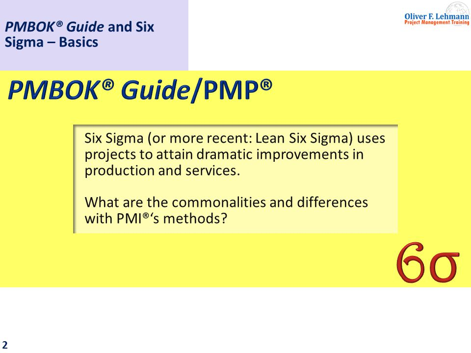 2 Six Sigma (or more recent: Lean Six Sigma) uses projects to attain dramatic improvements in production and services.