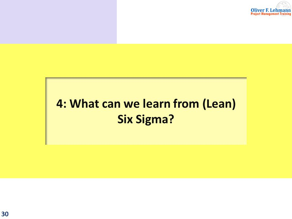 30 4: What can we learn from (Lean) Six Sigma