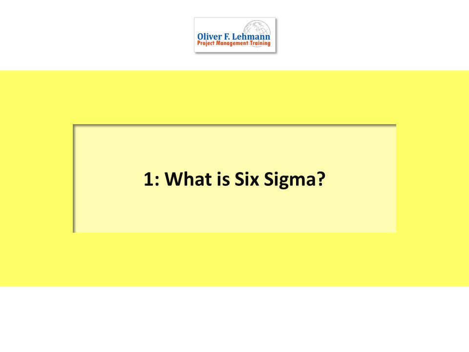 1: What is Six Sigma