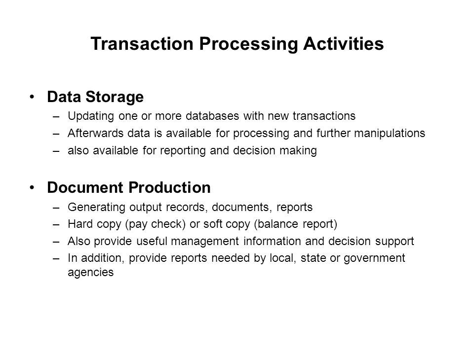 Transaction Processing Activities Data Storage –Updating one or more databases with new transactions –Afterwards data is available for processing and