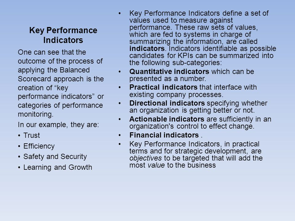Key Performance Indicators Key Performance Indicators define a set of values used to measure against performance.