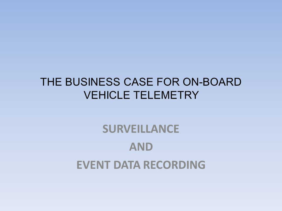 THE BUSINESS CASE FOR ON-BOARD VEHICLE TELEMETRY SURVEILLANCE AND EVENT DATA RECORDING