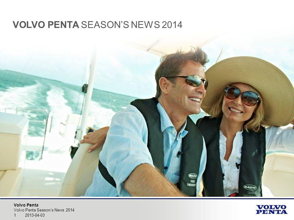 Volvo Penta 2013-04-03 Volvo Penta Seasons News 2014 1 VOLVO PENTA SEASONS NEWS 2014