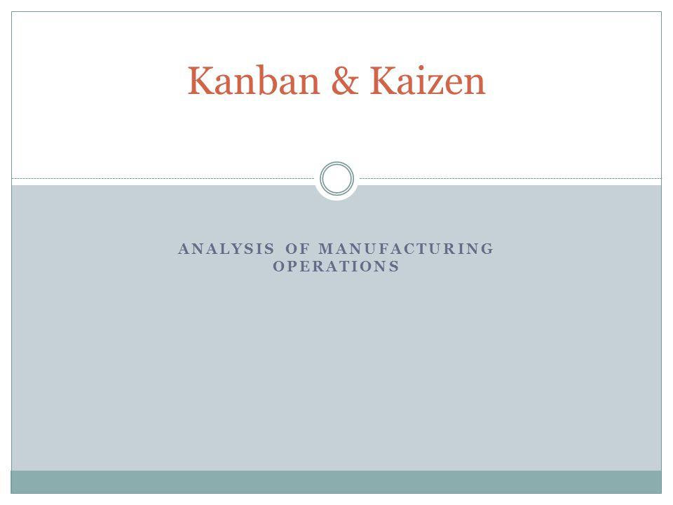ANALYSIS OF MANUFACTURING OPERATIONS Kanban & Kaizen