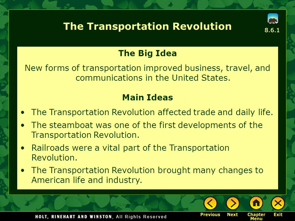 8.6.1 The Transportation Revolution The Big Idea New forms of transportation improved business, travel, and communications in the United States. Main