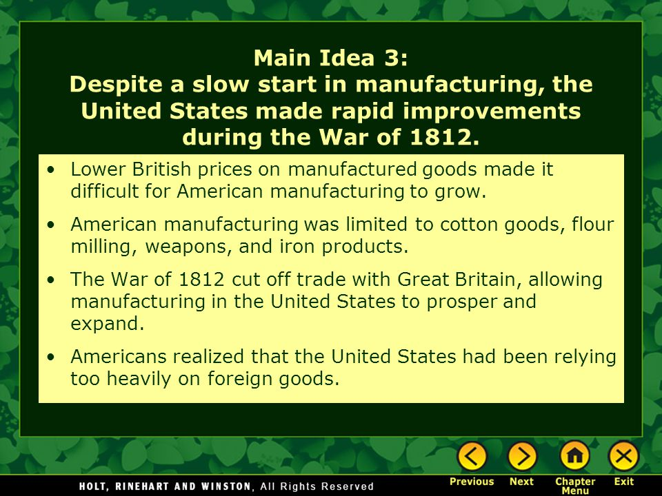 Main Idea 3: Despite a slow start in manufacturing, the United States made rapid improvements during the War of 1812. Lower British prices on manufact