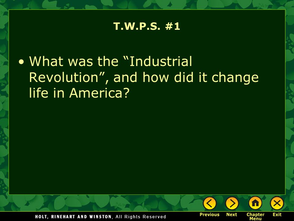 T.W.P.S. #1 What was the Industrial Revolution, and how did it change life in America?