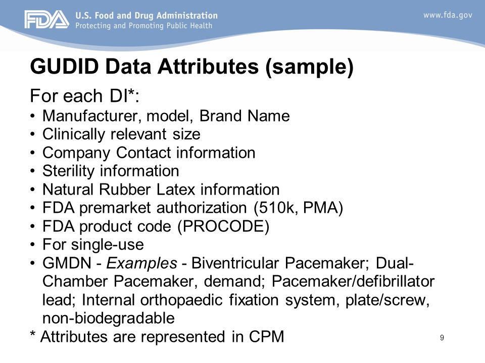 9 GUDID Data Attributes (sample) For each DI*: Manufacturer, model, Brand Name Clinically relevant size Company Contact information Sterility informat