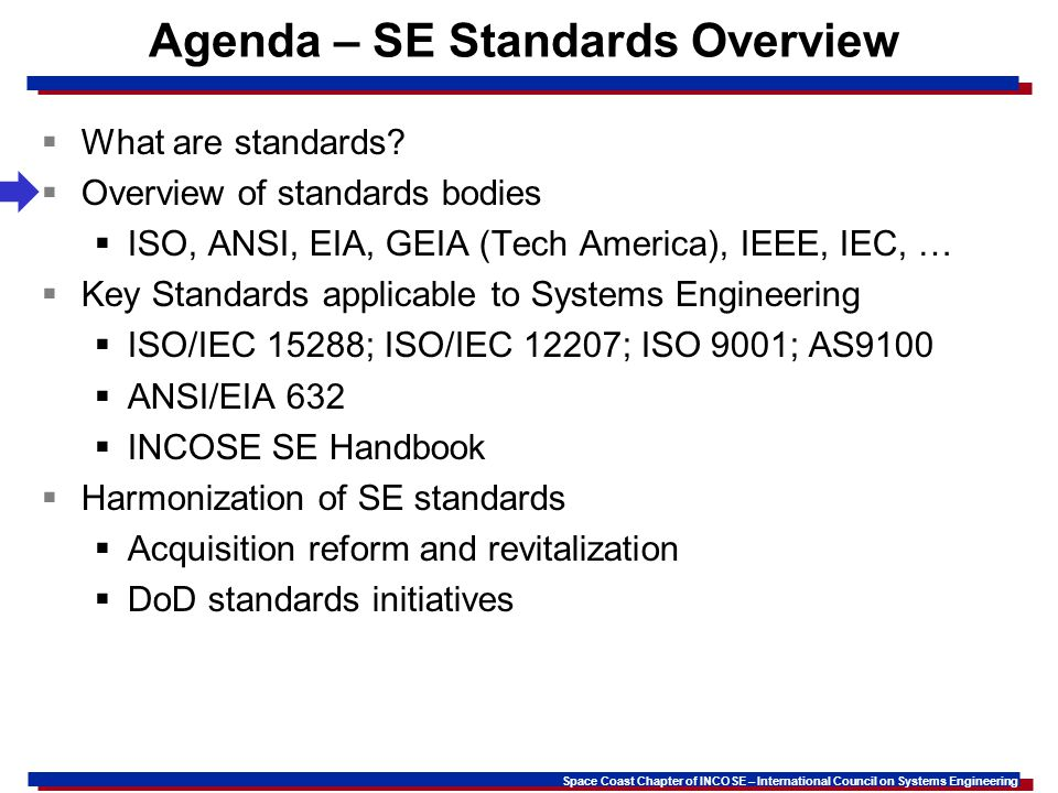 Space Coast Chapter of INCOSE – International Council on Systems Engineering Agenda – SE Standards Overview What are standards.