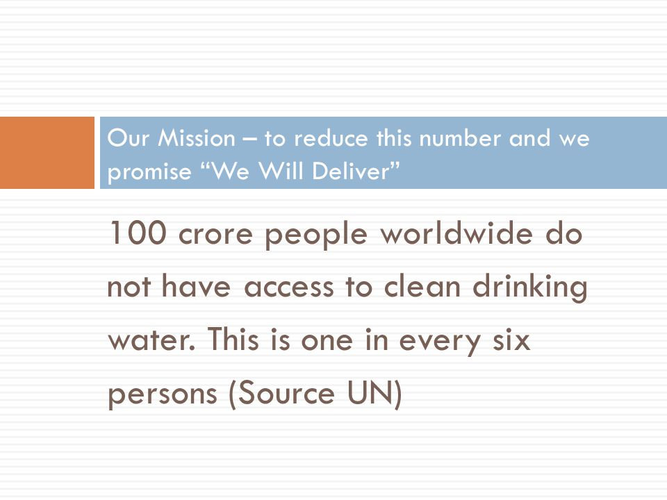 100 crore people worldwide do not have access to clean drinking water.