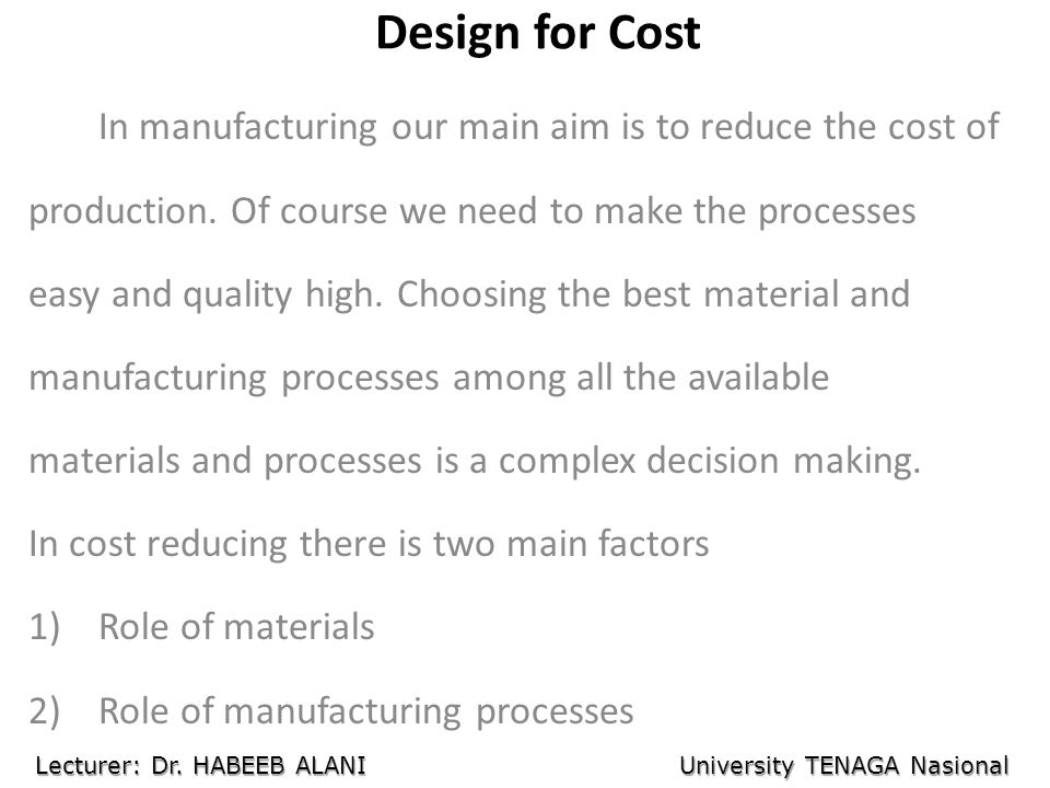 Design for Cost In manufacturing our main aim is to reduce the cost of production.