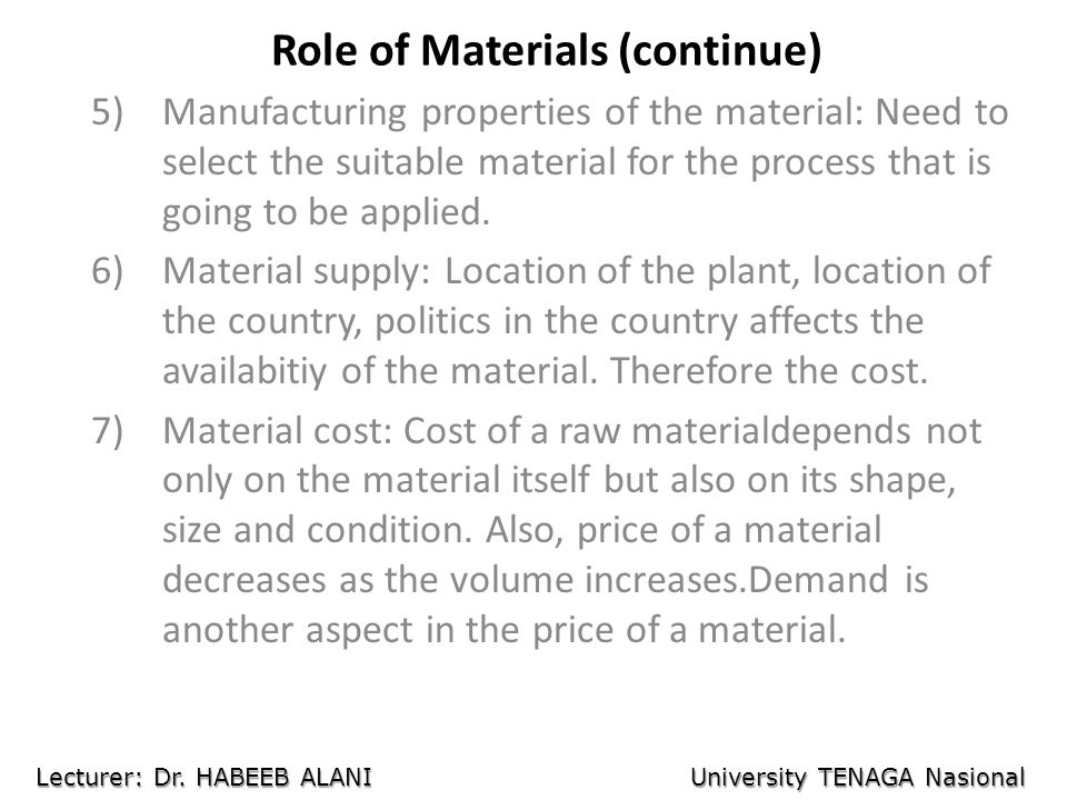 Role of Materials (continue) 5)Manufacturing properties of the material: Need to select the suitable material for the process that is going to be appl