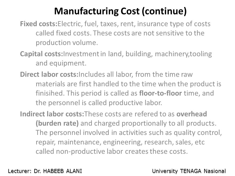 Manufacturing Cost (continue) Fixed costs:Electric, fuel, taxes, rent, insurance type of costs called fixed costs.