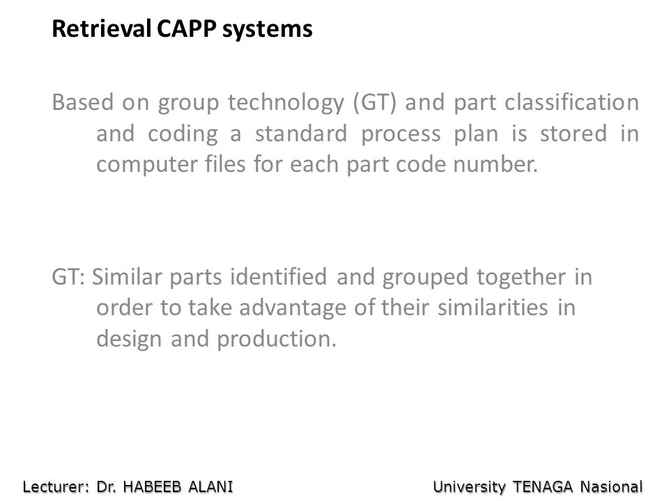 Retrieval CAPP systems Based on group technology (GT) and part classification and coding a standard process plan is stored in computer files for each