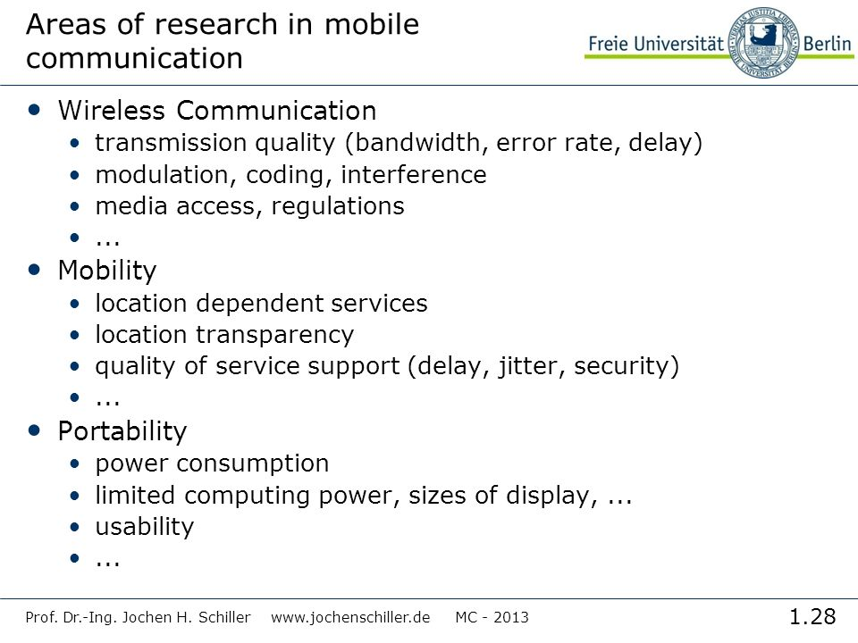 1.28 Prof. Dr.-Ing. Jochen H. Schiller www.jochenschiller.de MC - 2013 Areas of research in mobile communication Wireless Communication transmission q