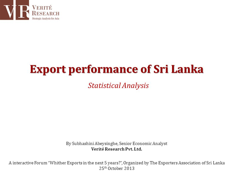 Export performance of Sri Lanka Statistical Analysis A interactive Forum Whither Exports in the next 5 years?, Organized by The Exporters Association