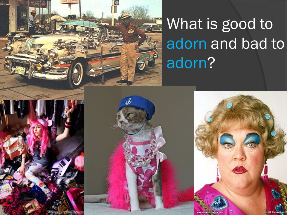 What is good to adorn and bad to adorn?