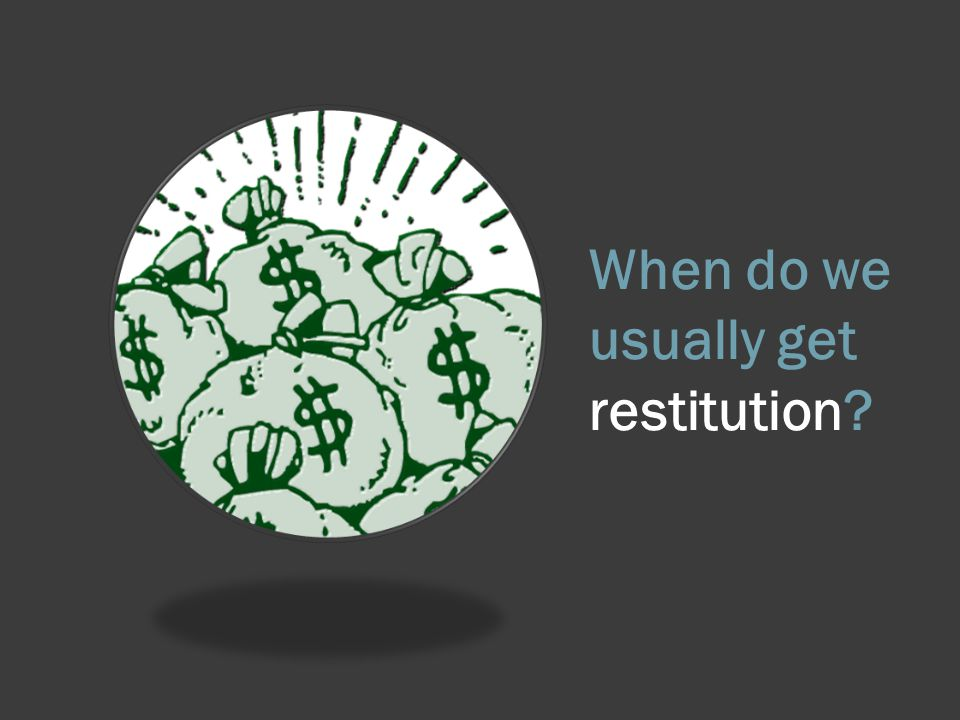 When do we usually get restitution?