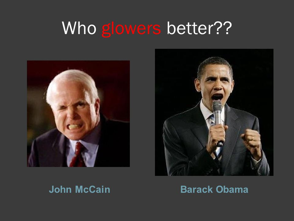 Who glowers better?? John McCainBarack Obama